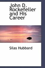 John D. Rockefeller and His Career by Silas Hubbard.