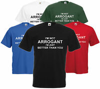 I'm Not Arrogant I'm Just Better Than You Funny Unisex T Shirt Comedy Tee S-XXL