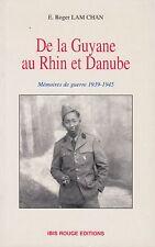 DE LA GUYANE AU RHIN ET DANUBE / MEMOIRES DE GUERRE 39-45 / E. ROGER LAM CHAN