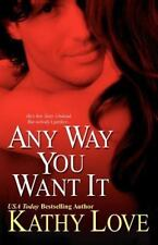 Any Way You Want It by Kathy Love (2008, Paperback)