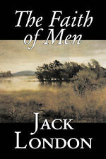 The Faith of Men by London, Jack 9781598180220 -Hcover