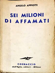 SEI MILIONI DI AFFAMATI - ANGELO APPIOTTI - CORBACCIO 1940