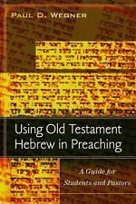 Using Old Testament Hebrew in Preaching : A Guide for Students and Pastors by Pa