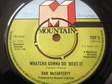 "DAN McCAFFERTY - WHATCHA GONNA DO 'BOUT IT  7"" VINYL"