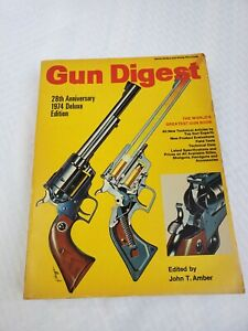 Gun Digest 28th Anniversary 1974 Deluxe Edition by: John T. Amber- 480 pages