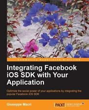 Integrating Facebook iOS SDK with Your Application by Giuseppe Macrì (2013,...