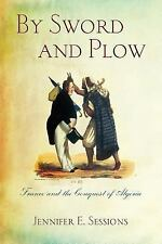 By Sword and Plow : France and the Conquest of Algeria by Jennifer E....