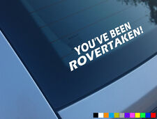 YOU'VE BEEN ROVERTAKEN FUNNY CAR STICKER DECAL ROVER TAKEN MG ZR ZS 200 GTI 25