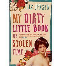 My Dirty Little Book of Stolen Time by Liz Jensen (Paperback, 2007) (F20)
