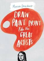 Draw Paint Print Like the Great Artists, Marion Deuchars, New