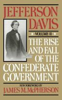 The Rise And Fall Of The Confederate Government: Volume 2 by Davis, Jefferson