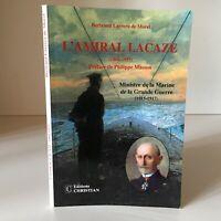 Bertrand Larrera De Morel L'AMIRAL LACAZE 1860-1955 Marine Guerre éd. Christian