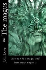 The Magus : How Too Be a Magus and How Every Magus Is by John Love (2011,...