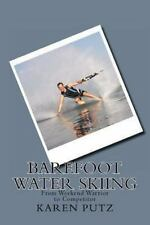 Barefoot Water Skiing, From Weekend Warrior To Competitor: By Karen Putz
