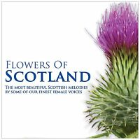 FLOWERS OF SCOTLAND NEW CD * BEAUTIFUL SCOTTISH MELODIES / FINEST FEMALE VOICES