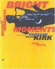 Bright Moments: The Life and Legacy of Rahsaan Roland Kirk by Kruth, John