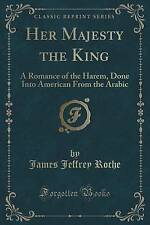 Her Majesty the King: A Romance of the Harem, Done Into American From the Arabic