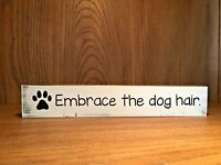 Rustic Wood Dog Sign, EMBRACE THE DOG HAIR, pet humor, home decor, farmhouse