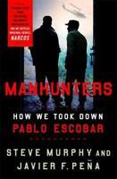 Manhunters: How We Took Down Pablo Escobar by Peña, Javier F.,Murphy, Stephen E.