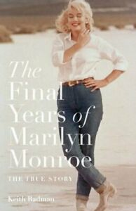 The Final Years of Marilyn Monroe: The Shocking True Story by Keith Badman Book