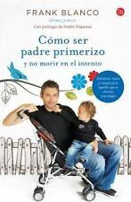 CÓMO SER PADRE PRIMERIZO Y NO MORIR EN EL INTENTO by Frank Blanco (2014,...