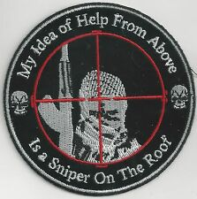 MY IDEA OF HELP FROM ABOVE IS A SNIPER ON TH ROOF - IRON or SEW PATCH