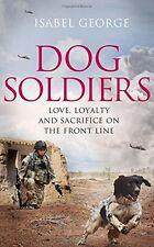 ISABEL GEORGE __ DOG SOLDIERS __ BRAND NEW  __ HARD BACK ____ FREEPOST UK