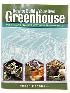 How to Build Your Own Greenhouse Designs and Plans to Meet Your Growing Needs
