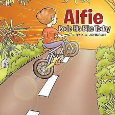 Alfie Rode His Bike Today by K. C. Johnson (2010, Paperback)