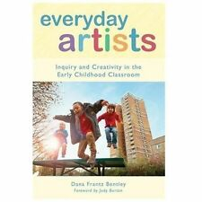 Everyday Artists: Inquiry and Creativity in the Early Childhood Classroom Early