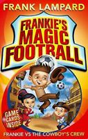 Frankie vs The Cowboy's Crew: Book 3 (Frankie's Magic Football), Lampard, Frank,