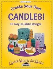 Create Your Own Candles!: 30 Easy-To-Make Designs (Quick Starts for Kids!), Chec