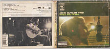 CD EP MULTIMEDIA DIGIPACK 6T THE JOHN BUTLER TRIO WHAT YOU WANT 2004