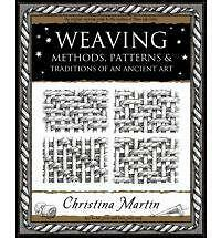 Weaving: Methods, Patterns and Traditions of an Ancient Art by Christina...