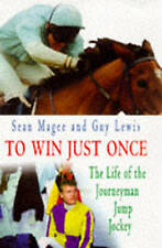To Win Just Once: The Life of the Journeyman Jump Jockey, Lewis, Guy, Magee, Sea
