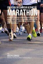 Creation du Coureur Ultime de Marathon : Decouvrez les Secrets et les Astuces...