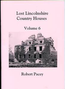 LOST LINCOLNSHIRE COUNTRY HOUSES VOLUME 6, ROBERT PACEY