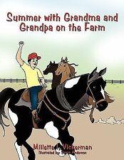 Summer with Grandma and Grandpa on the Farm by Millette I. Vickerman (2009,...