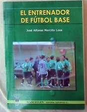 EL ENTRENADOR DE FUTBOL BASE - JOSÉ ALFONSO MORCILLO LOSA - WANCEULEN 2007 - VER
