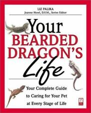 Your Pet's Life: Your Bearded Dragon's Life : Your Complete Guide to Caring for