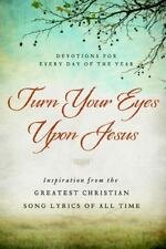 Turn Your Eyes Upon Jesus: Inspiration from the Greatest Christian Song Lyrics
