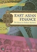 East Asian finance: the road to robust markets, Ghosh, Swati R. & World Bank, Us