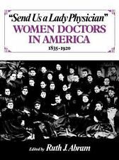Send Us a Lady Physician: Women Doctors in America, 1835-1920: By Ruth Abram