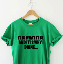 IT IS WHAT IT IS. AND IT IS WHY I DRINK Humour tshirt funny T shirt Humor Tee