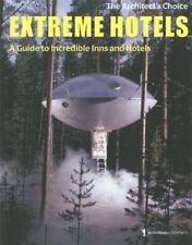 Extreme Hotels  A Guide to Incredible Inns and Hotels, Gingko Press, Very Good B