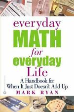 Everyday Math for Everyday Life : A Handbook for When It Just Doesn't Add Up by