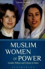 Muslim Women of Power : Gender, Politics and Culture in Islam by Clinton...