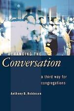 Changing the Conversation: A Third Way for Congregations by Robinson, Anthony B