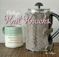 Vintage Knit Knacks: 20 Cool Creative Knitting Projects
