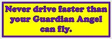 Never drive faster than your Guardian Angel can fly Yellow Bumper Sticker